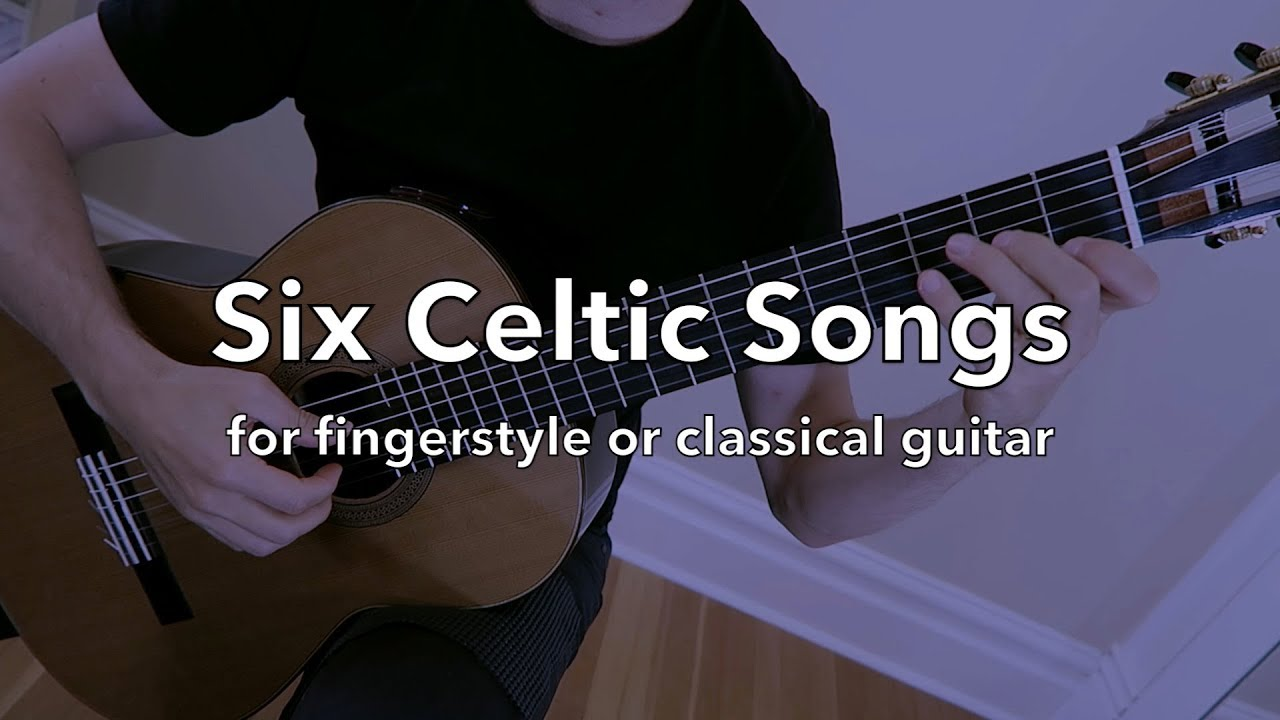 Six Celtic Songs for Fingerstyle or Classical Guitar (Easy-Interemediate)