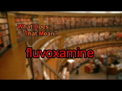 What does fluvoxamine mean?