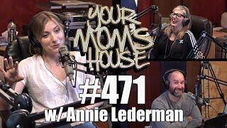 Your Mom's House Podcast - Ep. 471 w/ Annie Lederman