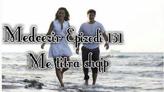 Medcezir-Epizodi 131 (Me titra shqip HD) - YJET