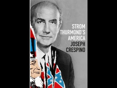 David Frum says Joseph Crespino's biography of Strom Thurmond shows how central he was to the rise of the modern conservative movement.