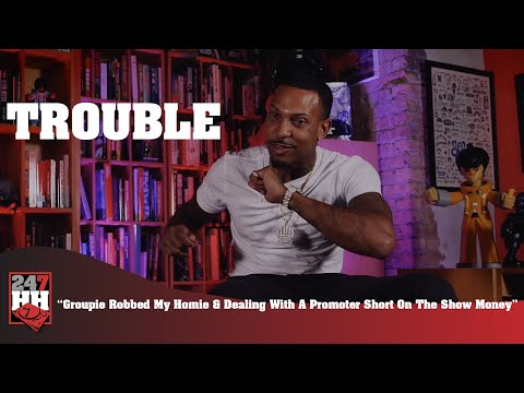 Trouble - Groupie Robbed My Homie & Dealing With A Promoter Short On The Show Money (247HH WTS)