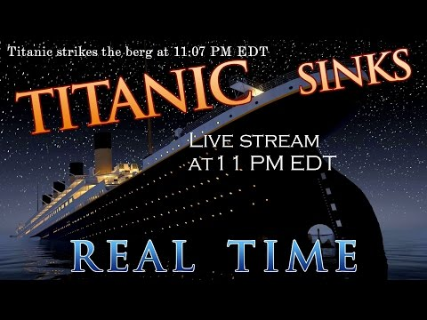 "Titanic 105 - ""Real-Time Sinking"""