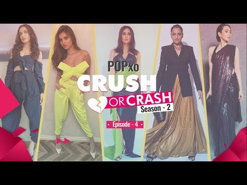 POPxo Crush Or Crash: Season 2 - Episode 4 - POPxo