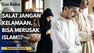 Video Gus Baha: Salat Jangan Kelamaan, Bisa Merusak Islam! | Terjemah Indonesia MP3, 3GP, MP4, WEBM, AVI, FLV Juli 2019