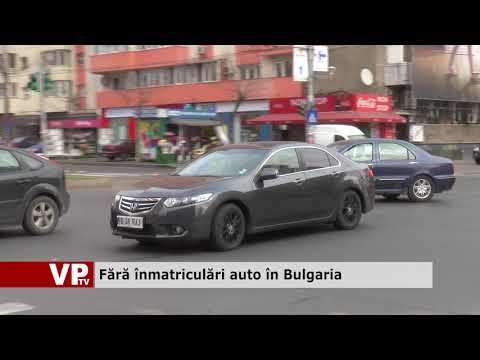 Fără înmatriculări auto în Bulgaria