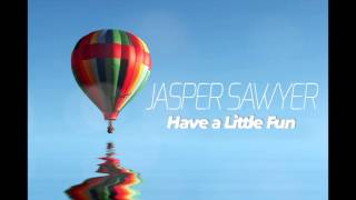 Download Lagu Jasper Sawyer-Have a Little Fun Mp3