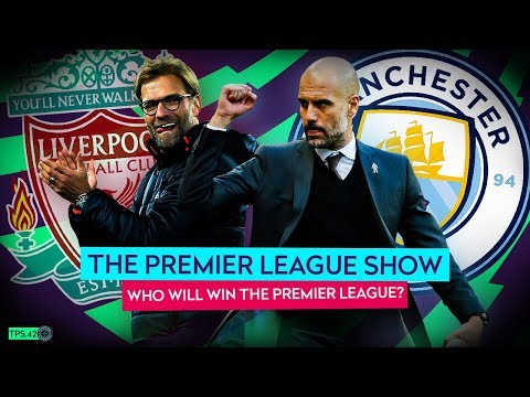 Who Will Win The Premier League? Liverpool Or Manchester City? - The Premier League Show #42