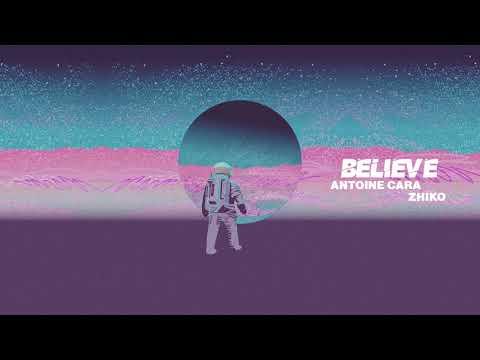 Antoine Cara & ZHIKO - Believe [2020]