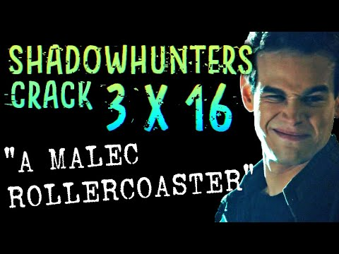 "Shadowhunters 3x16 Crack | ""A Malec Rollercoaster"""