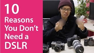 Video 10 Reasons You Don't Need a DSLR MP3, 3GP, MP4, WEBM, AVI, FLV Juli 2018