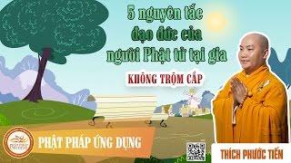 Năm Nguyên Tắc Đạo Đức Của Người Phật Tử Tại Gia P2 - Không Gian Tham, Trộm Cướp - Thích Phước Tiến