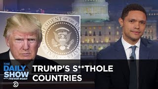 "Video Trump Calls Non-White Countries ""S**tholes"": The Daily Show MP3, 3GP, MP4, WEBM, AVI, FLV April 2018"