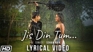 Video Jis Din Tum |Lyrical Video |Soham Naik |Anurag Saikia |Vatsal S |Kunaal V |Latest Hindi Song 2020 download in MP3, 3GP, MP4, WEBM, AVI, FLV January 2017