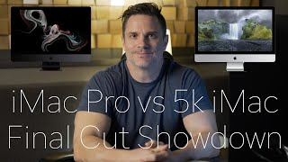 iMac Pro vs iMac 2017 - Final Cut Pro Showdown