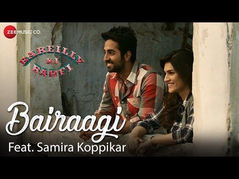 Bairaagi feat. Samira Koppikar | Bareilly Ki Barfi