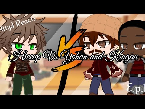 Httyd Reacts/Episode 1/Hiccup Vs Yohan and Krogon/Gacha Club