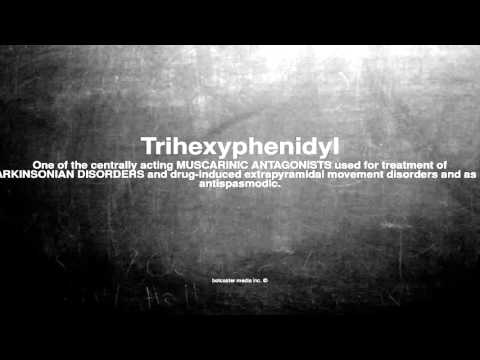Medical vocabulary: What does Trihexyphenidyl mean
