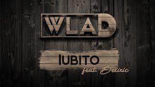 WLAD - Iubito (feat. Deliric)