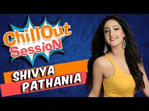 SHIVYA PATHANIA aka SANCHI talks about her chillou