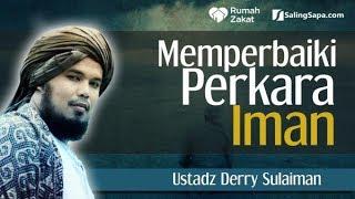 Memperbaiki Perkara Iman - Ustadz Derry Sulaiman