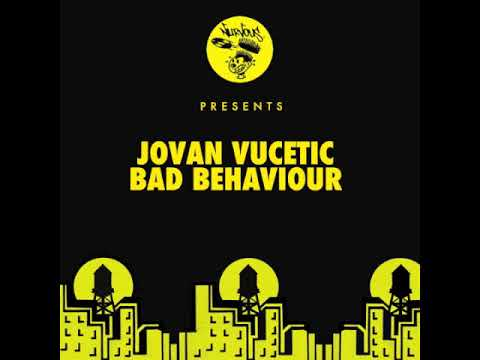 Jovan Vucetic - Bad Behaviour