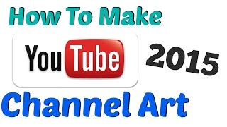 How To Make YouTube Channel Art - 2015