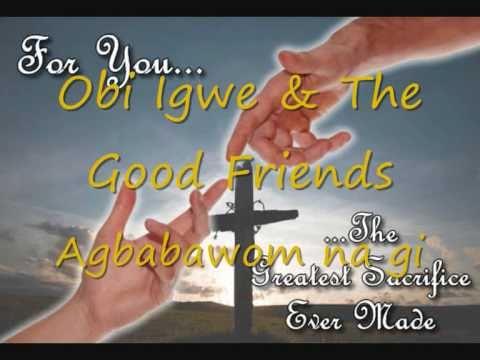 Obi Igwe & the good friends (Agbabawom na gi)