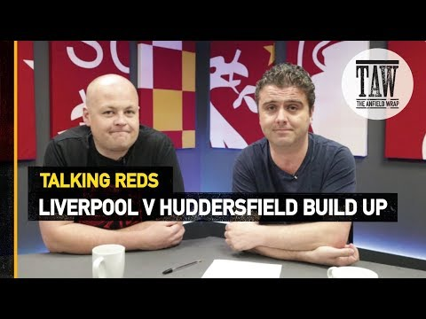 Liverpool V Huddersfield Build Up | Talking Reds