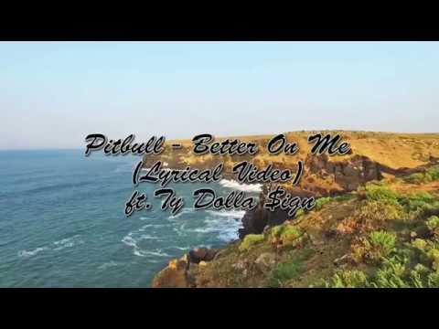 Pitbull - Better On Me (Lyrical Video) ft. Ty Dolla $ign