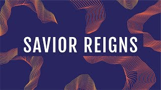 JPCC Worship - Savior Reigns (Official Lyrics Video)