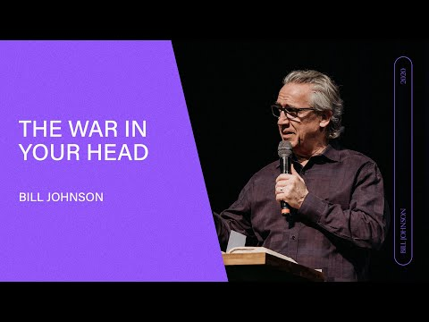 The War in Your Head  - Bill Johnson (Full Sermon) | Bethel Church