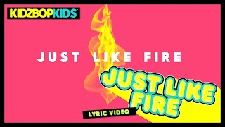 Video KIDZ BOP Kids – Just Like Fire (Official Lyric Video) [KIDZ BOP 32] #ReadAlong MP3, 3GP, MP4, WEBM, AVI, FLV Agustus 2018