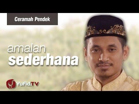 Ceramah Pendek: Amalan Sederhana - Ustadz Muhammad Abduh Tuasikal