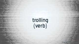"trolling (verb) 1. Present participle of ""troll"". http://en.wiktionary.org/wiki/trolling."