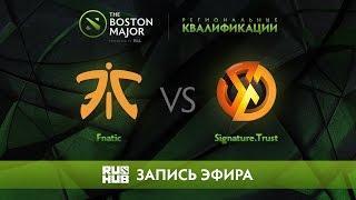 Fnatic vs Signature.Trust, Boston Major Qualifiers - SEA [Mortalles]