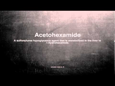 Medical vocabulary: What does Acetohexamide mean