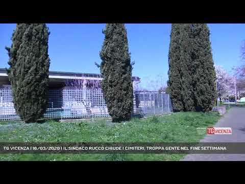 TG VICENZA | 16/03/2020 | IL SINDACO RUCCO CHIUDE I CIMITERI, TROPPA GENTE NEL FINE SETTIMANA