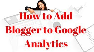 How to Add Blogger to Google Analytics