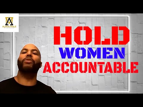 Why Women Don't Take Accountability For Their Actions (@Alpha Male Strategies - AMS)