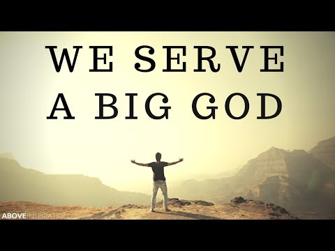 We Serve a BIG GOD | Nothing is Impossible