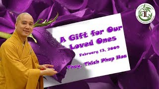 A Gift For Our Loved Ones - Thay. Thich Phap Hoa (Feb.13, 2009)