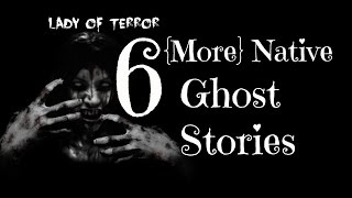 6 {More} Scary/True Native Ghost Stories
