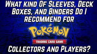 What Sleeves, Deck Boxes, & Binders Do I Recommend For Pokemon Cards? by The Pokémon Evolutionaries