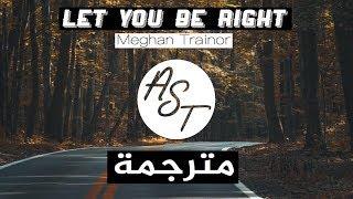 Meghan Trainor - Let You Be Right   Lyrics Video   مترجمة
