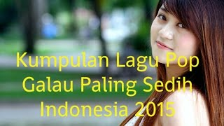 Kumpulan Lagu Pop Galau Paling Sedih Indonesia 2015 | Galau Nonstop Full Album 2015 Video