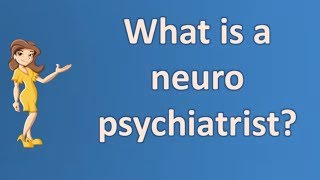 What is a neuro psychiatrist ? |Most Asked Questions on Health