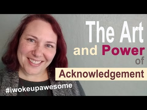 The Art and Power of Acknowledgement- Learn to Acknowledge Others