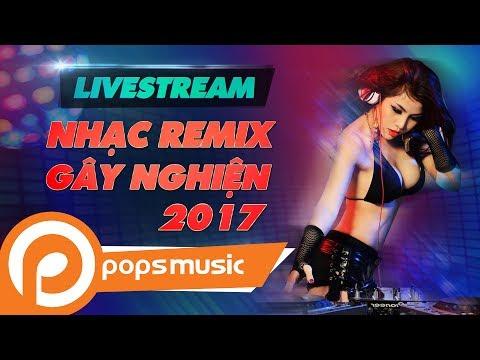 [Live 24/7] Nhạc Remix Gây Nghiện 2017