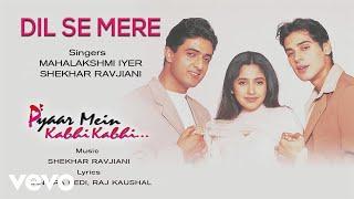Song Name - Dil Se MereAlbum  -  Pyaar Mein Kabhi KabhiSinger - Mahalakshmi Iyer, Shekhar RavjianiLyrics - Mandira Bedi, Raj KaushalMusic Composer - Shekhar RavjianiDirector - Raj KaushalStudio - Tyger ProductionsProducer - Raj KaushalActors - Dino Morea, Sanjay Suri, Rinke KhannaMusic Label - Sony Music Entertainment India Pvt. Ltd.© 1999 Sony Music Entertainment India Pvt. Ltd.Follow us:Vevo - http://www.youtube.com/user/sonymusicindiavevo?sub_confirmation=1Facebook: https://www.facebook.com/SonyMusicIndiahttps://www.facebook.com/SonyMusicRewind Twitter: https://twitter.com/sonymusicindiahttps://twitter.com/SonyMusicRewindG+: https://plus.google.com/+SonyMusicIndiahttp://vevo.ly/BbnDqx